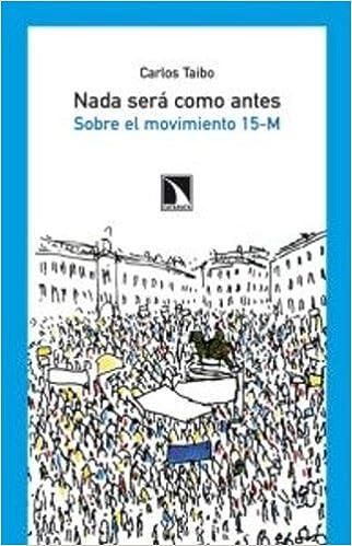 Nada será como antes : sobre el movimiento 15-M: Carlos ...