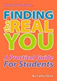 Finding the Real You: A Practical Guide for Students (Colour in Your Future)