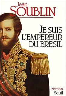 Je suis l'empereur du Brésil, Soublin, Jean