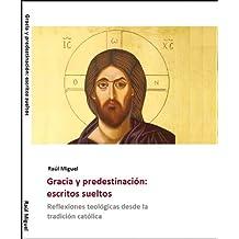 Gracia y predestinación: Escritos desde la tradición católica (Teología y filosofía nº 1) (Spanish Edition)