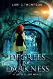 Degrees of Darkness: A Julia Elliot Novel (Volume 1)