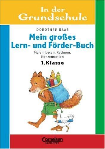 1. Schuljahr - Mein grosses Lern- und Förder-Buch: Malen, Lesen, Rechnen, Konzentration. Arbeitsheft