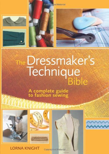 Download The Dressmaker's Technique Bible: A complete guide to fashion sewing pdf