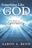 Something Like God, Aaron A. Reno, 0985923202