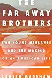 img - for The Far Away Brothers: Two Young Migrants and the Making of an American Life book / textbook / text book