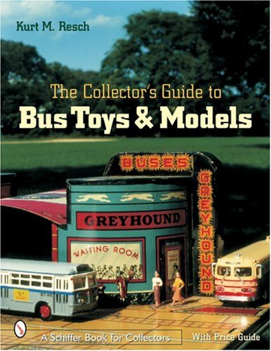 Diecast Collectors - The Collector's Guide to Bus Toys and Models (Schiffer Book for Collectors)