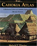 The Cahokia Atlas : A Historical Atlas of Cahokia Archaeology, Fowler, Melvin L., 0964488132