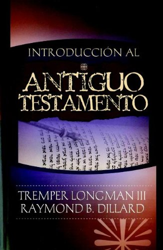 Introduccion Al Antiguo Testamento (Spanish Edition) [Tremper, III Longman] (Tapa Blanda)