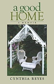 A Good Home: A Memoir by [Reyes, Cynthia]