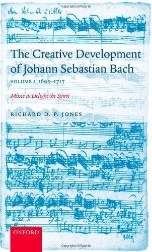 The Creative Development of Johann Sebastian Bach: Music to Delight the Spirit Volume 1: 1695-1717