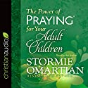 The Power of Praying for Your Adult Children Audiobook by Stormie Omartian Narrated by Stormie Omartian