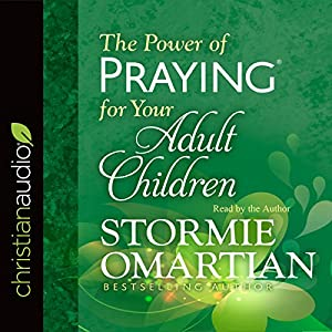The Power of Praying for Your Adult Children Audiobook