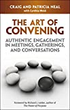 img - for The Art of Convening: Authentic Engagement in Meetings, Gatherings, and Conversations book / textbook / text book