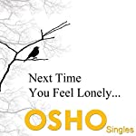 Next Time You Feel Lonely |  OSHO