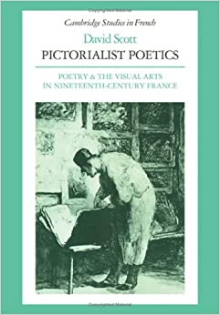 Book Pictorialist Poetics: Poetry and the Visual Arts in Nineteenth-Century France (Cambridge Studies in French)