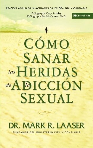 Como Sanar las Heridas de la Adiccion Sexual (Spanish Edition) [Mark Laaser] (Tapa Blanda)