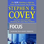 Focus: Achieving Your Highest Priorities | Stephen R. Covey