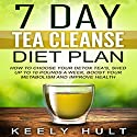 7 Day Tea Cleanse Diet Plan: How to Choose Your Detox Teas, Shed Up to 10 Pounds a Week, Boost Your Metabolism, and Improve Health Audiobook by Keely Hult Narrated by Amy Johnson