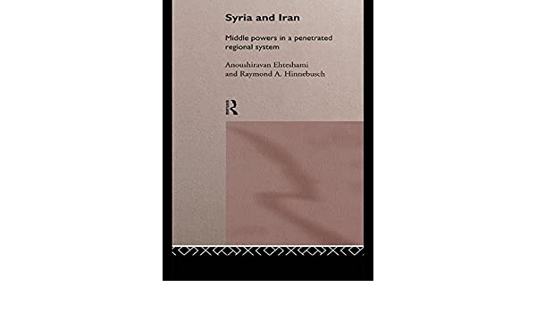 Syria and Iran: Middle Powers in a Penetrated Regional System