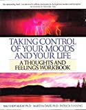 Taking Control of Your Moods and Your Life : A Thoughts and Feelings, McKay, Matthew and Davis, Martha, 1567313027