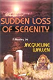 Sudden Loss of Serenity, Jacqueline Wallen, 189228121X