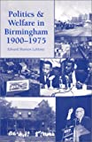 Politics and Welfare in Birmingham, 1900-1975, LaMonte, Edward Shannon, 0817307540