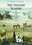 The English Seaside in Victorian and Edwardian Times (History in Camera)