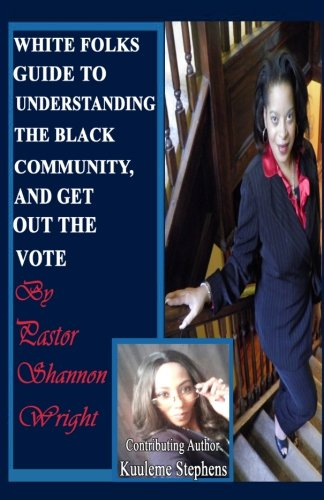 White Folks Guide to Understanding the Black Community and Get Out the Vote (Volume 1)