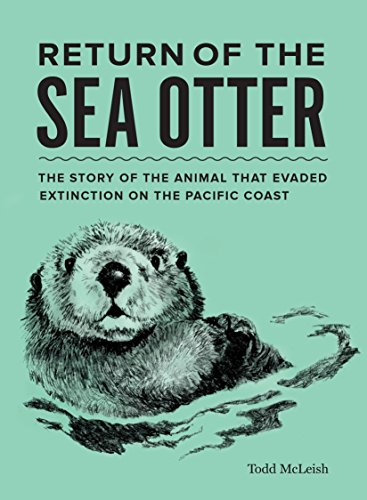 Return of the Sea Otter: The Story of the Animal That Evaded Extinction on the Pacific Coast