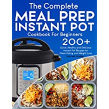 Meal Prep Instant Pot Cookbook: 200+ Quick, Healthy and Delicious Instant Pot Recipes for Clean Eating and Weight Loss