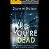 YOU'RE DEAD: Three Gripping Murder Mystery Suspense Novels