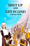 Shut up and Get in Line!, Catherine Walsh, 0578011638