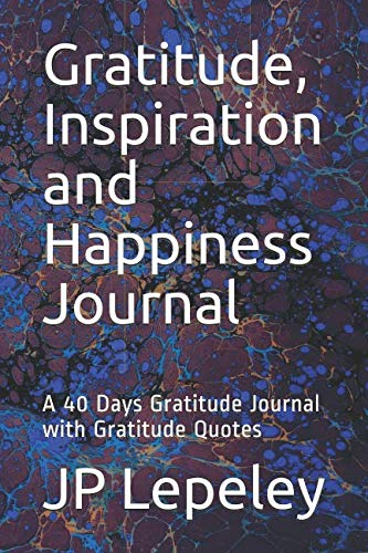 Gratitude, Inspiration and Happiness Journal: A 40 Days Gratitude Journal with Gratitude Quotes by Independently published