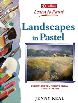 Landscapes in Pastel: Everything You Need to Know to Get Started (Collins Learn to Paint Series)