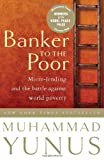 Front cover for the book Banker to the Poor: Micro-Lending and the Battle Against World Poverty by Muhammad Yunus