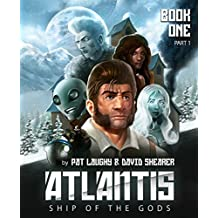 Atlantis Ship of the Gods Book 1 Part 1: The River of Life