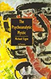 The Psychoanalytic Mystic, Eigen, Michael, 1883881315