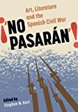 No Pasarán : Art, Literature and the Spanish Civil War, , 0729302865