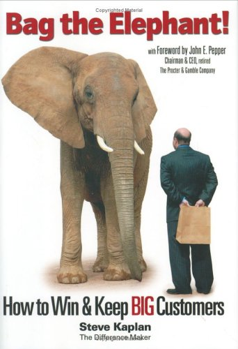 Bag the Elephant!: How to Win and Keep Big Customers