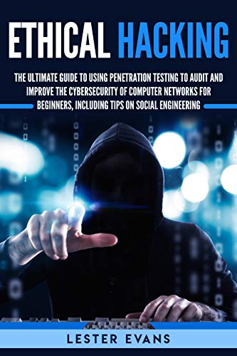 The Ultimate Beginner's Guide to Using Penetration Testing to Audit and Improve the Cyber Security of Computer Networks, Including Tips on Social Engineering - Lester Evans