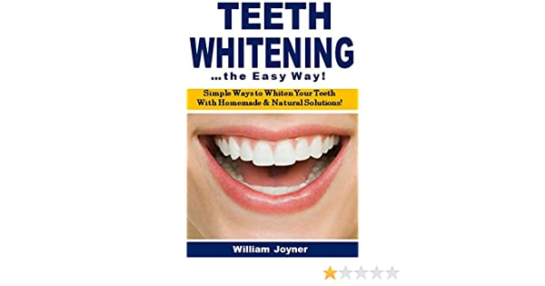 Amazon.com: Teeth Whitening the Easy Way: Simple Ways to Whiten Your Teeth With Homemade and Natural Solutions eBook: William Joyner: Kindle Store