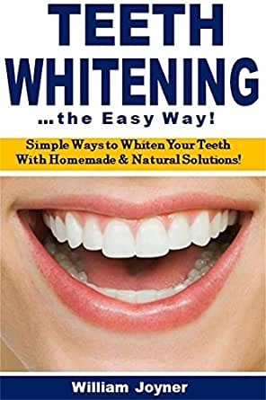 Amazon Com Teeth Whitening The Easy Way Simple Ways To Whiten Your