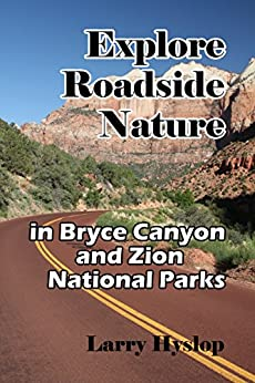 Explore Roadside Nature: in Bryce Canyon National Park and Zion National Park by [Hyslop, Larry]