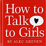 How to Talk to Girls, Alec Greven, 0061709999