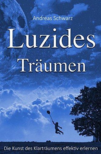 Lucides Träumen- Die Kunst des Klarträumens effektiv lernen