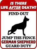 Top Shelf Novelties is There Life After Death? Find Out Jump The Fence German Shepherd Guard Duty Laminated Dog Sign SP947 (Includes Bonus I Love My Dog Decal)