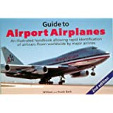Guide to Airport Airplanes: An Illustrated Handbook Allowing Rapid Identification of Airliners Flown Worldwide by Major…