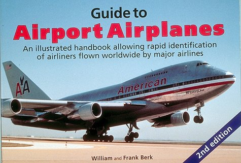 Guide to Airport Airplanes: An Illustrated Handbook Allowing Rapid Identification of Airliners Flown Worldwide by Major Airlines