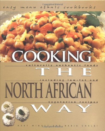 Download Cooking the North African Way: Culturally Authentic Foods Including Low Fat and Vegetarian Recipies (Easy Menu Ethnic Cookbooks) PDF