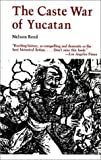 The Caste War of Yucatan, Reed, Nelson, 0804701652